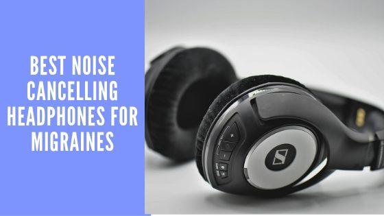 Noise Cancelling Headphones For Migraines - 5 Best Migraine Headphones