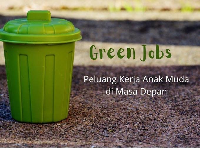Green Jobs, Peluang Kerja Masa Depan bagi Anak Muda dalam Berkontribusi Melestarikan Bumi
