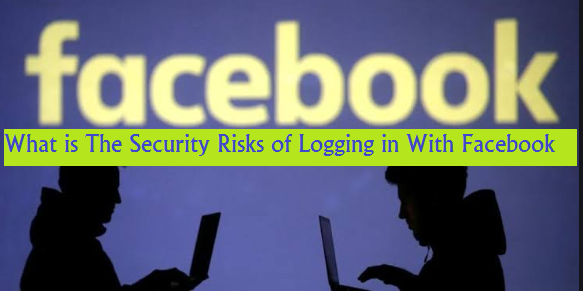 What is The Security Risks of Logging in With Facebook