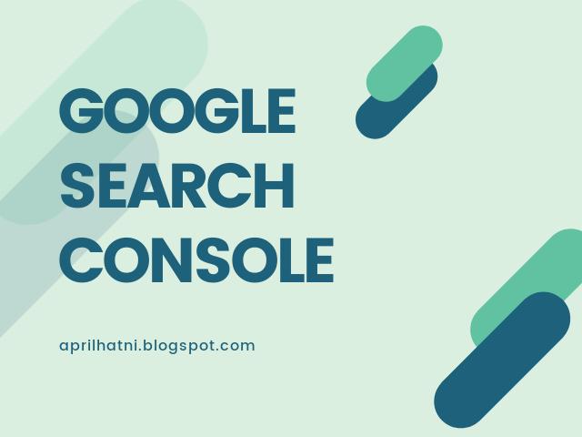 Kenal lebih dekat Google Search Console