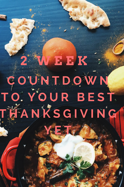 A Two Week Countdown to Your Best Thanksgiving Yet