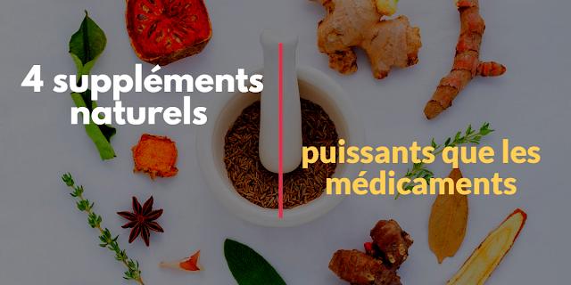 4 suppléments naturels qui sont aussi puissants que les médicaments