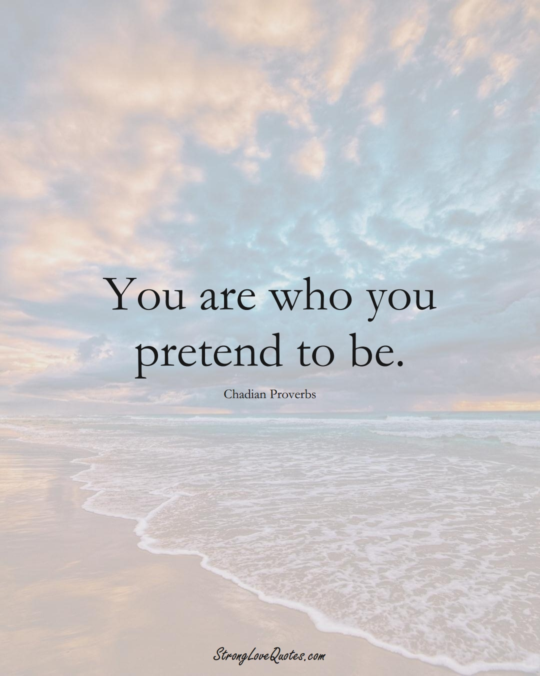 You are who you pretend to be. (Chadian Sayings);  #AfricanSayings
