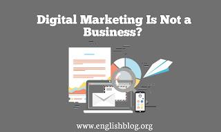 Digital Marketing Is Not a Business?