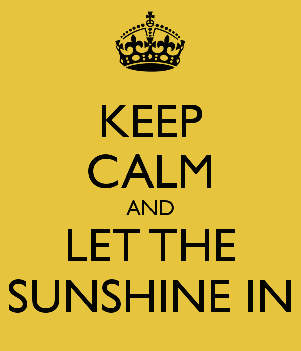 [Image: keep-calm-and-let-the-sunshine-in-12.png]