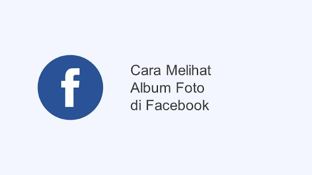 cara melihat album foto facebook
