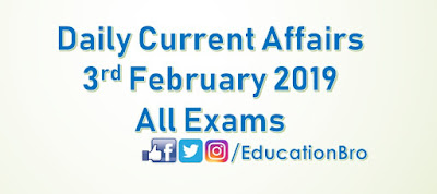 Daily Current Affairs 3rd February 2019 For All Government Examinations
