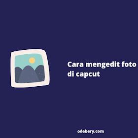 Cara Mengedit Foto di Capcut Jadi Video (+JedagJedug)