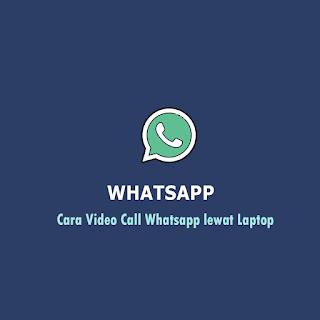 Cara Video Call Whatsapp lewat Laptop