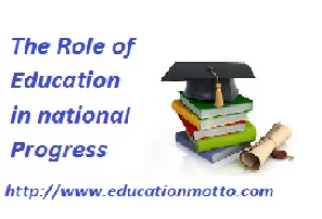 The Role of Education in National Progress | Role of Education in National Development, Education Definition, Role of Education, Affects of Education, Vocational Education, Moral education, Social education,
