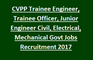 CVPP Trainee Engineer, Trainee Officer, Junior Engineer Civil, Electrical, Mechanical Govt Jobs Recruitment 2017