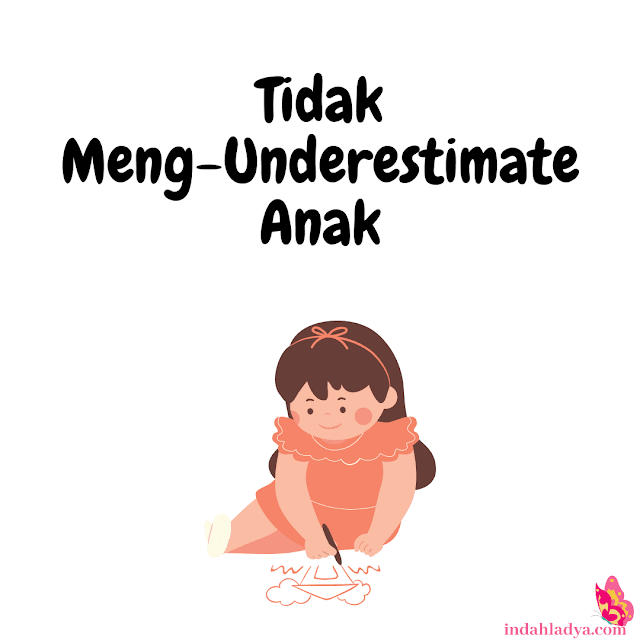 Tidak Meng-underestimate Anak