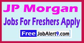 JP Morgan Recruitment 2017 Jobs For Freshers Apply