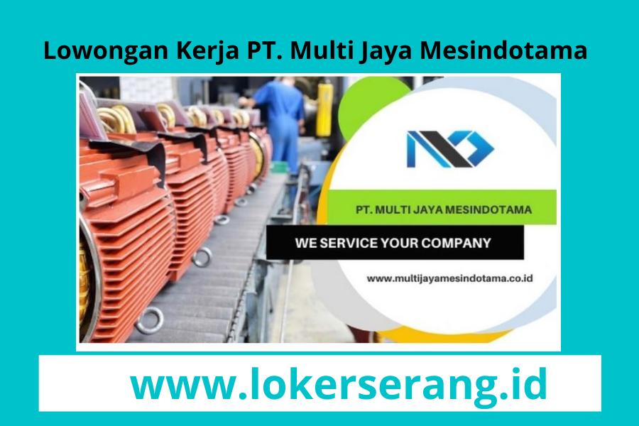 Lowongan Kerja Tangerang Pt Multi Jaya Mesindotama Loker Serang Banten
