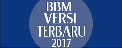 Download BBM Versi Terbaru 2017 Ayo Download Semua Gratis Buat Kalian