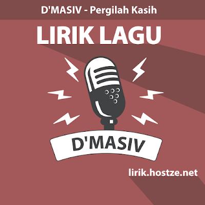 Lirik Lagu Pergilah Kasih - D'Masiv - Lirik lagu indonesia