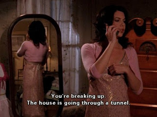 You're breaking up! The house is going through a tunnel! -Gilmore Girls