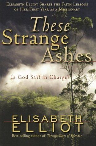 These Strange Ashes by Elisabeth Elliot (5 star review)