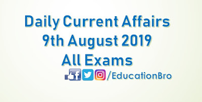 Daily Current Affairs 9th August 2019 For All Government Examinations