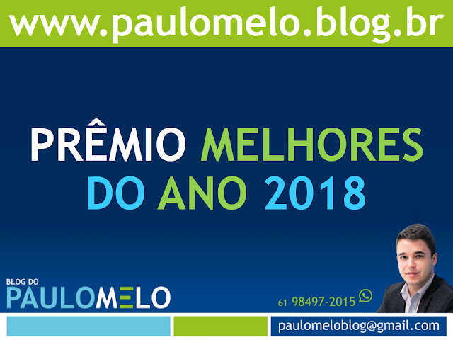 Prêmio Melhores do Ano 2018 do Blog do PAULO MELO