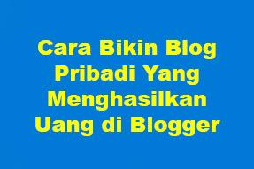 Cara Bikin Blog Pribadi Yang Menghasilkan Uang di Blogger