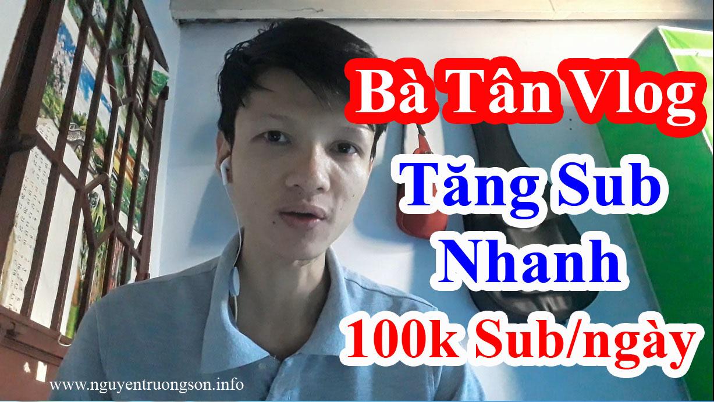 Bà Tân Vlog Tăng Sub Youtube Nhanh Nhất VN 2019 - Lý Do là Gì?
