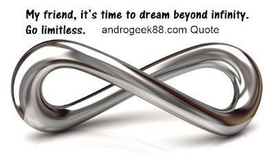 My friend, it's time to dream beyond infinity. Go limitless.
