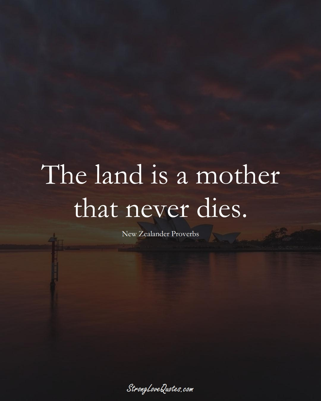 The land is a mother that never dies. (New Zealander Sayings);  #AustralianSayings