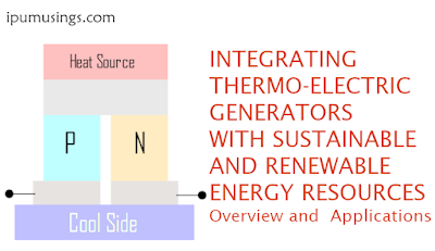INTEGRATING THERMO-ELECTRIC GENERATORS WITH SUSTAINABLE AND RENEWABLE ENERGY RESOURCES: Overview and Applications (#chemistry)(#TEG)(#ipumusings)(#eduvictors)