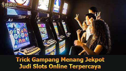 Trick Gampang Menang Jekpot Judi Slots Online Terpercaya