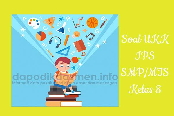 Soal UKK PAT IPS Kelas 8 SMP MTs Tahun 2019