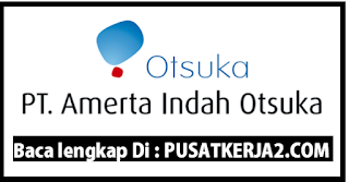 Lowongan Kerja SMA SMK D3 S1 PT Amerta Indah Otsuka Februari 2020
