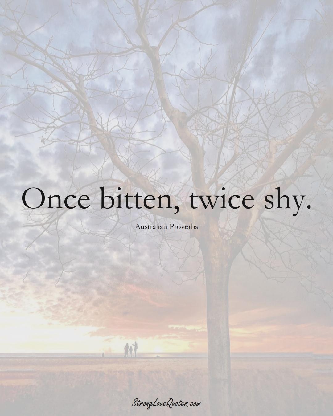 Once bitten, twice shy. (Australian Sayings);  #AustralianSayings