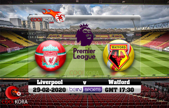 مشاهدة مباراة واتفورد وليفربول اليوم 29-2-2020 في الدوري الإنجليزي