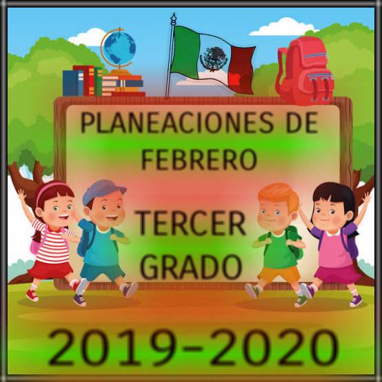 PLANEACIÓN DE FEBRERO-TERCER GRADO-2019-2020