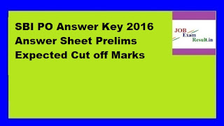 SBI PO Answer Key 2016 Answer Sheet Prelims Expected Cut off Marks
