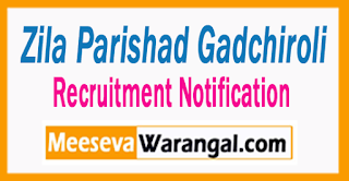 Zila Parishad Gadchiroli Recruitment Notification 2017
