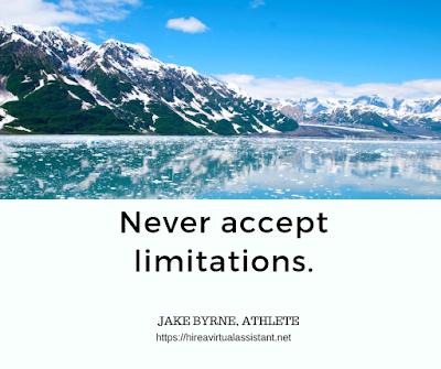 Never accept limitations. - JAKE BYRNE, ATHLETE