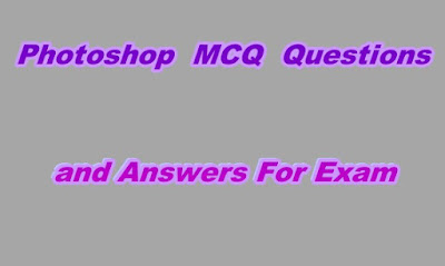 Photoshop MCQ Questions and Answers For Exam