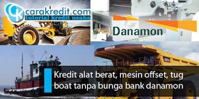 Kredit alat berat, mesin offset, tug boat tanpa bunga bank danamon