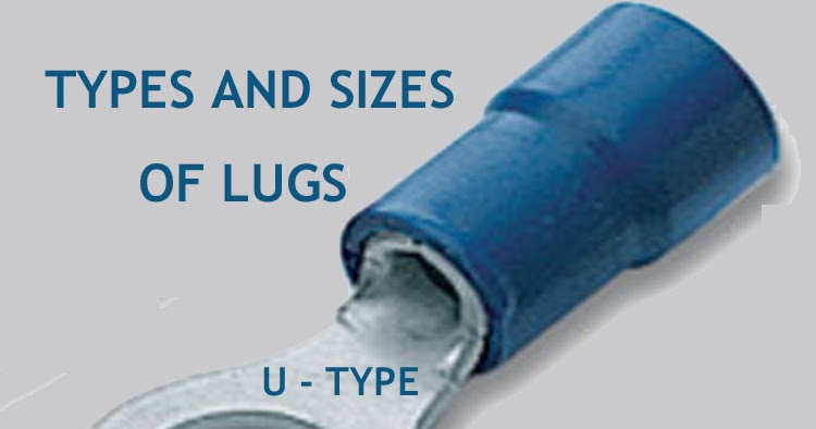 Cable Lug 4 Types And Sizes Of Ring  Pin  U  Boot Lugs