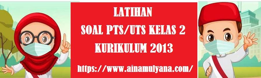Latihan Soal PTS Semester 2 (Genap) Kelas 2 SD MI Kurikulum 2013 Tahun 2021/2022