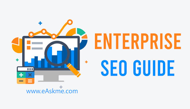 Enterprise SEO Guide: What is Enterprise SEO? Everything that You Must Know is Here!: eAskme