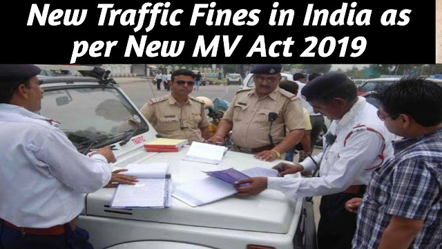 New Traffic Fines in India as per MV Act 2019 | new traffic fines | new penalties mv act 2019 | new traffic rules in India 2019