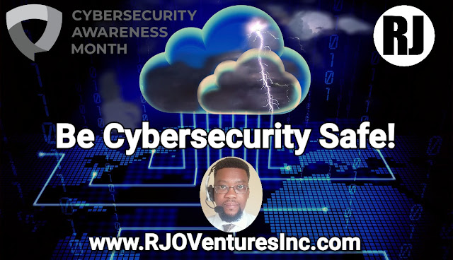 CyberSecurity Awareness Month (October 202) is Underway. Be Cyber Safe. Learn the Best Habits to Protect Your Personal and Business Data [RJOVenturesInc.com]
