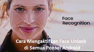 Face Unlock || Cara Mengaktifkan Face Unlock di Semua Ponsel Android