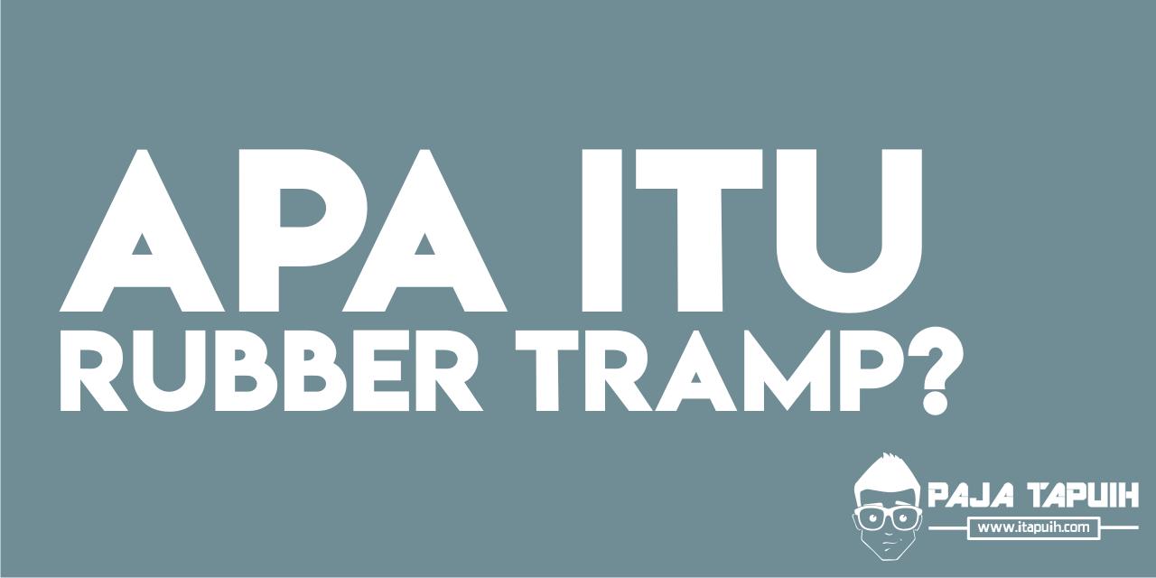 Apa Maksud Rubber Tramp