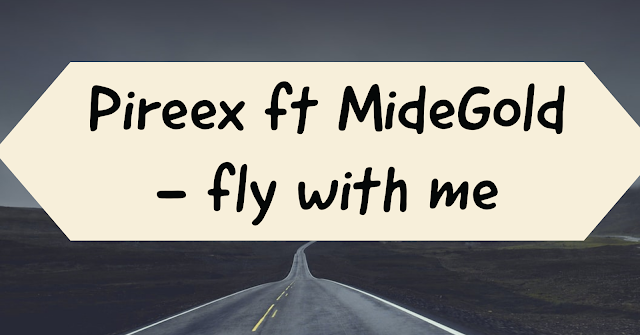 (Audio): Pireex featuring MideGold - Fly With Me