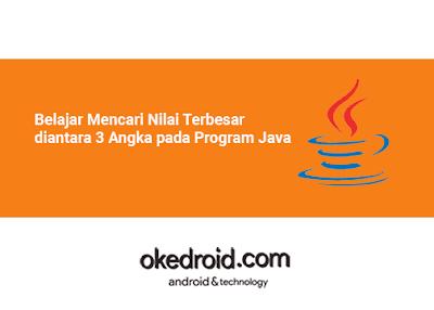 Belajar Mencari Menentukan Memilih Nilai Terbesar diantara 3 Angka pada Program Java