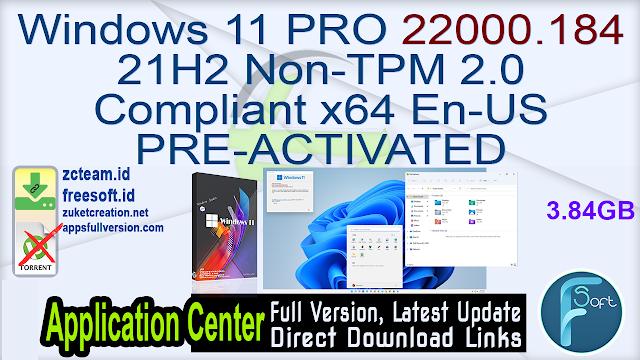 Windows 11 PRO 22000.184 21H2 Non-TPM 2.0 Compliant x64 En-US PRE-ACTIVATED